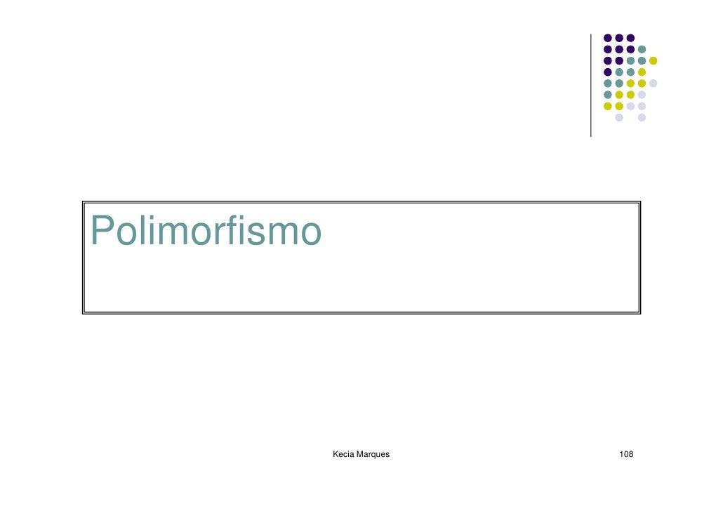 Polimorfismo                    Kecia Marques   108