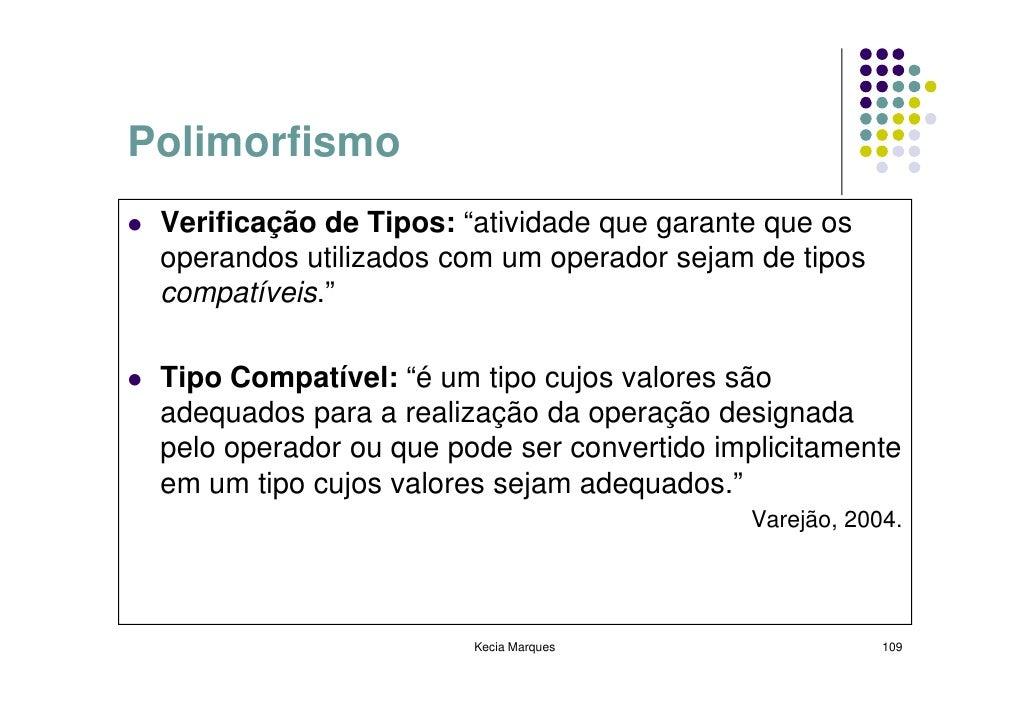 """Polimorfismo  Verificação de Tipos: """"atividade que garante que os  operandos utilizados com um operador sejam de tipos  co..."""