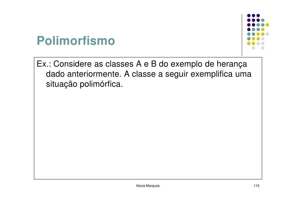Polimorfismo Ex.: Considere as classes A e B do exemplo de herança   dado anteriormente. A classe a seguir exemplifica uma...