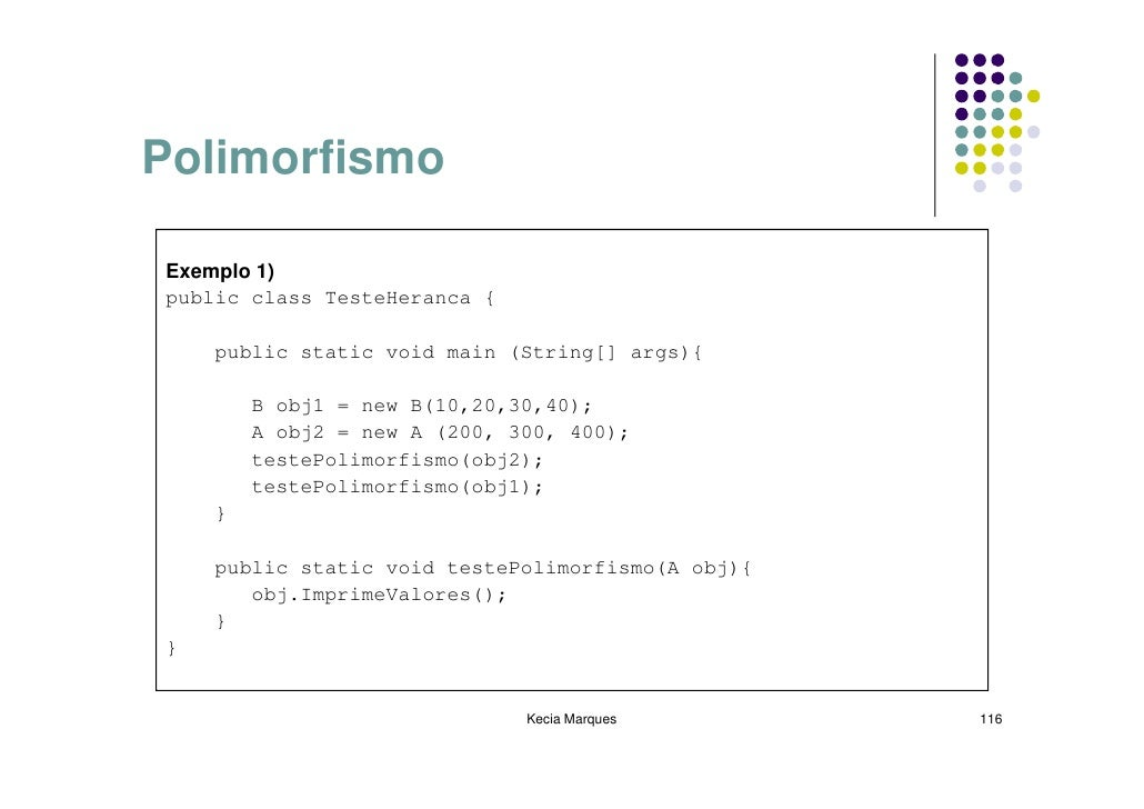 Polimorfismo  Exemplo 1) public class TesteHeranca {      public static void main (String[] args){          B obj1 = new B...