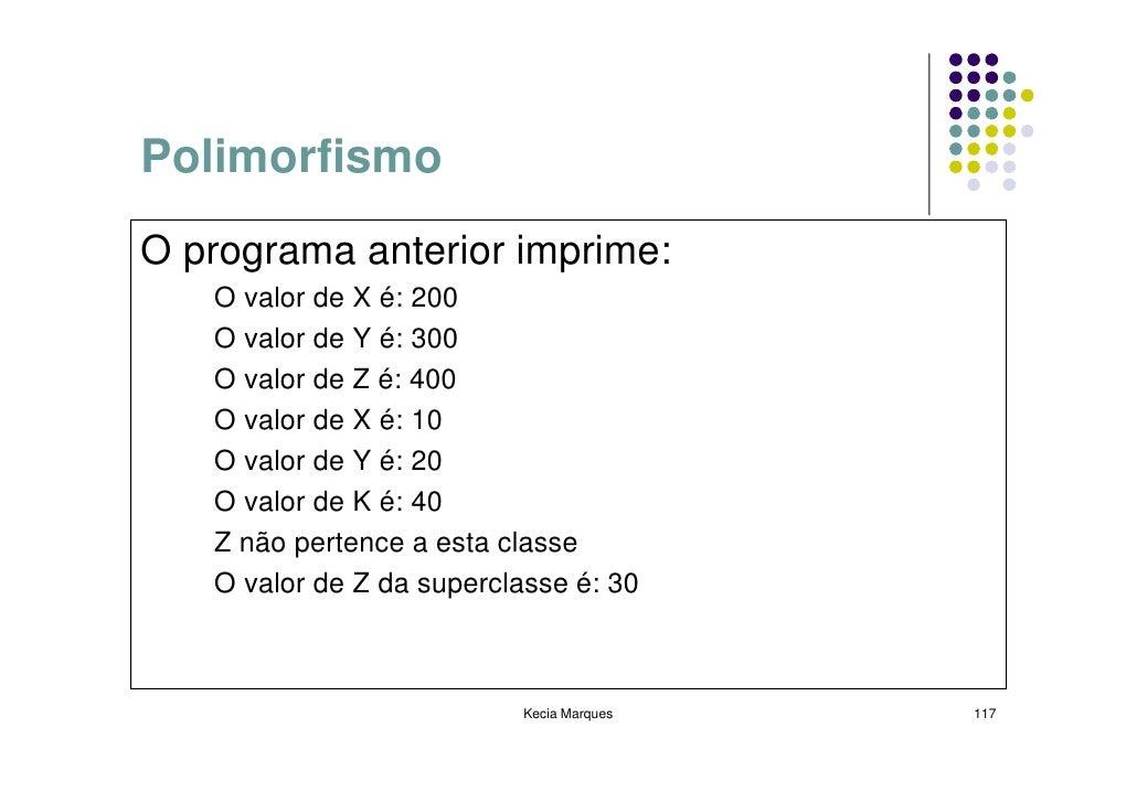 Polimorfismo O programa anterior imprime:    O valor de X é: 200    O valor de Y é: 300    O valor de Z é: 400    O valor ...