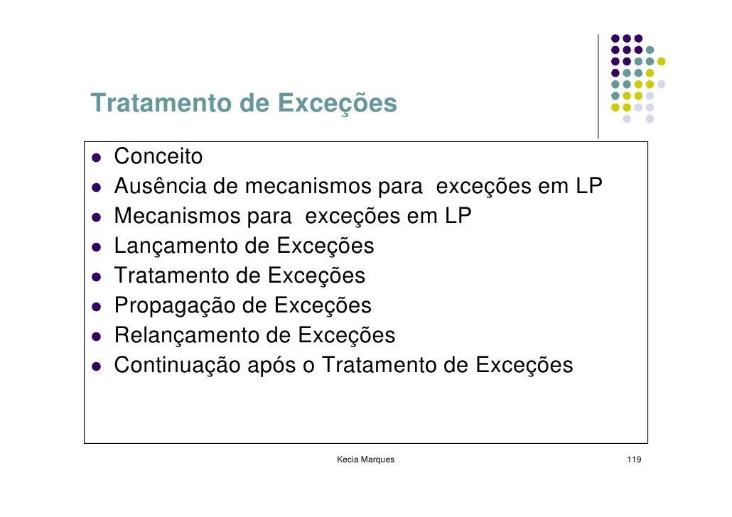 Tratamento de Exceções   Conceito  Ausência de mecanismos para exceções em LP  Mecanismos para exceções em LP  Lançamento ...