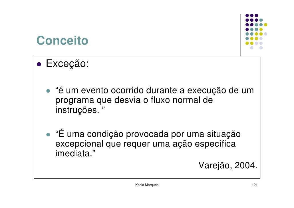 """Conceito  Exceção:    """"é um evento ocorrido durante a execução de um   programa que desvia o fluxo normal de   instruções...."""