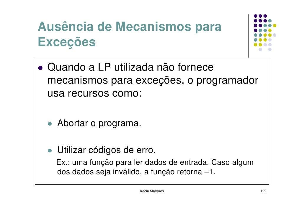 Ausência de Mecanismos para Exceções  Quando a LP utilizada não fornece  mecanismos para exceções, o programador  usa recu...