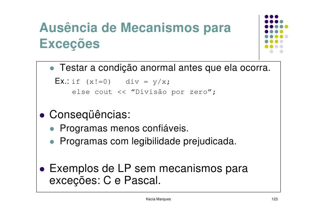 Ausência de Mecanismos para Exceções    Testar a condição anormal antes que ela ocorra.   Ex.: if (x!=0)  div = y/x;      ...