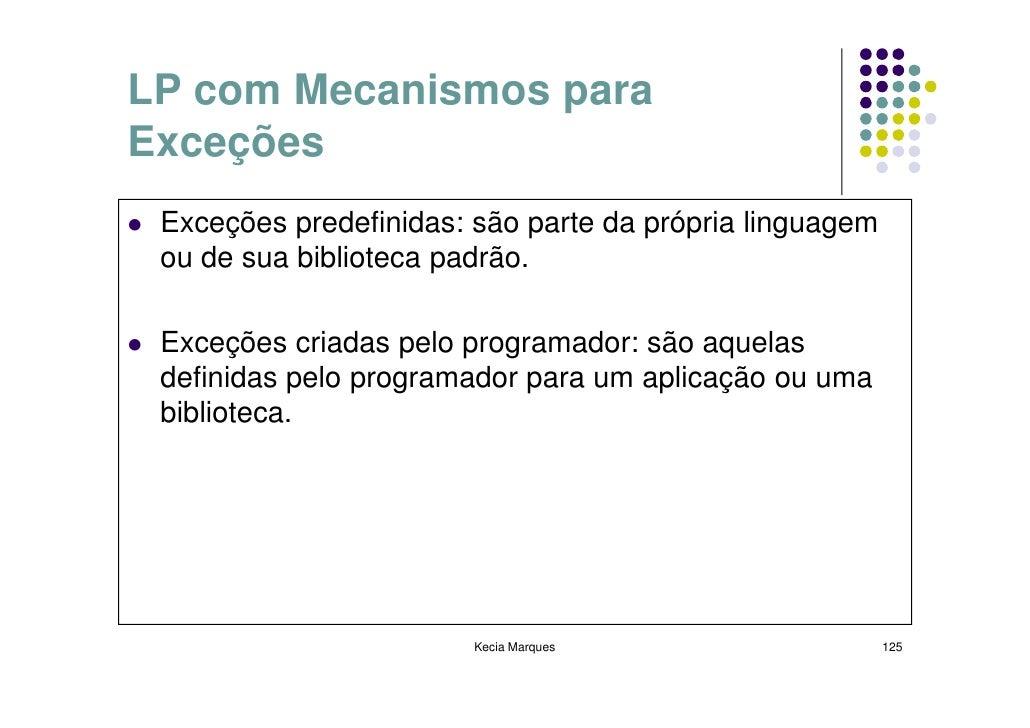 LP com Mecanismos para Exceções  Exceções predefinidas: são parte da própria linguagem  ou de sua biblioteca padrão.   Exc...