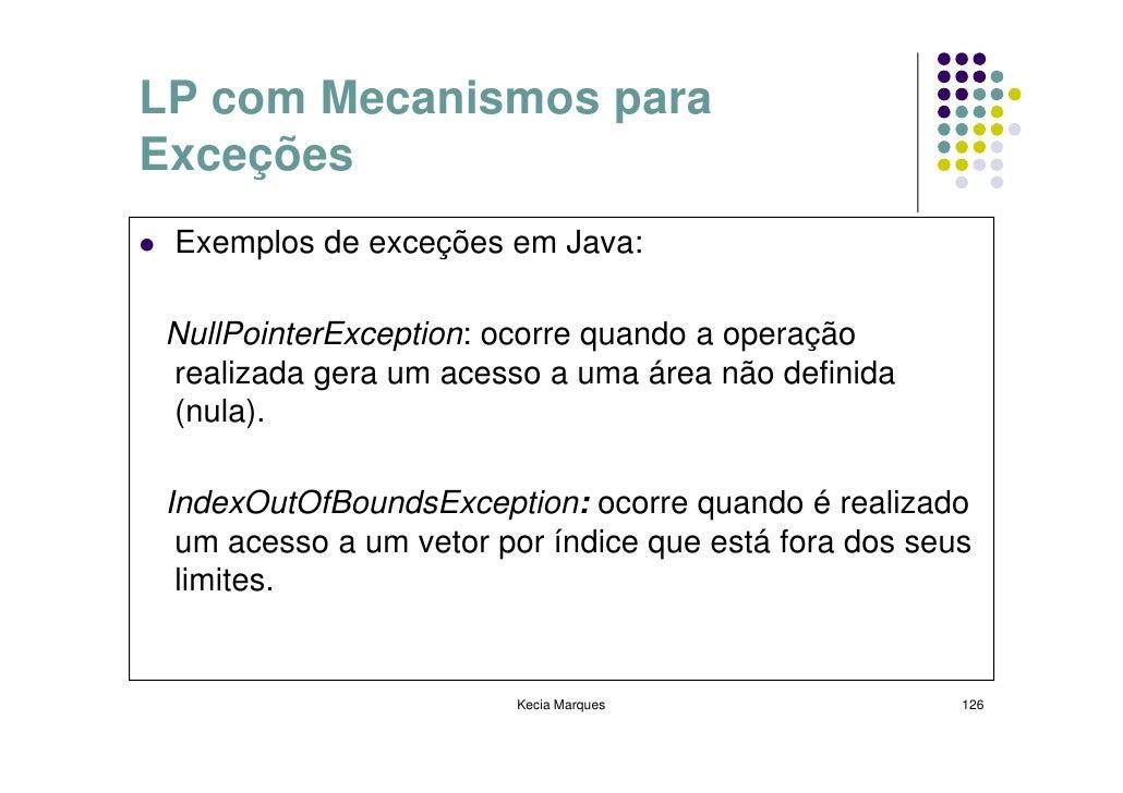 LP com Mecanismos para Exceções  Exemplos de exceções em Java:   NullPointerException: ocorre quando a operação  realizada...