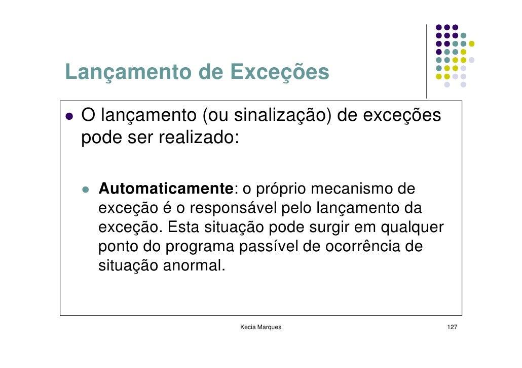 Lançamento de Exceções  O lançamento (ou sinalização) de exceções  pode ser realizado:    Automaticamente: o próprio mecan...