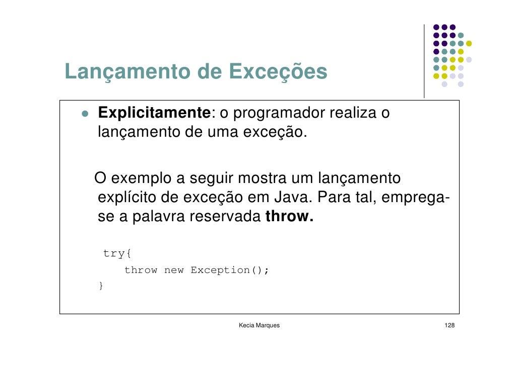 Lançamento de Exceções   Explicitamente: o programador realiza o   lançamento de uma exceção.    O exemplo a seguir mostra...