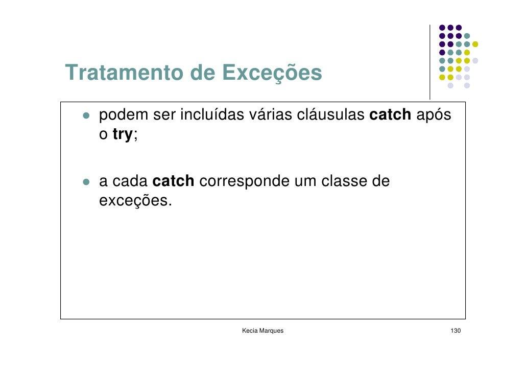 Tratamento de Exceções   podem ser incluídas várias cláusulas catch após   o try;    a cada catch corresponde um classe de...