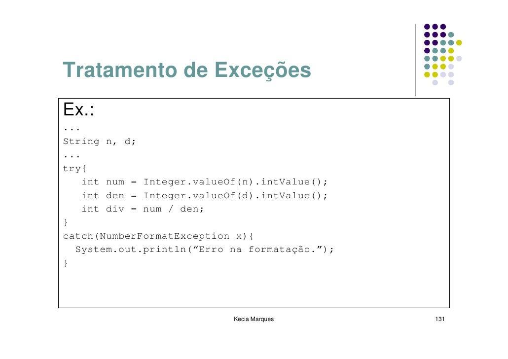 Tratamento de Exceções Ex.: ... String n, d; ... try{     int num = Integer.valueOf(n).intValue();     int den = Integer.v...