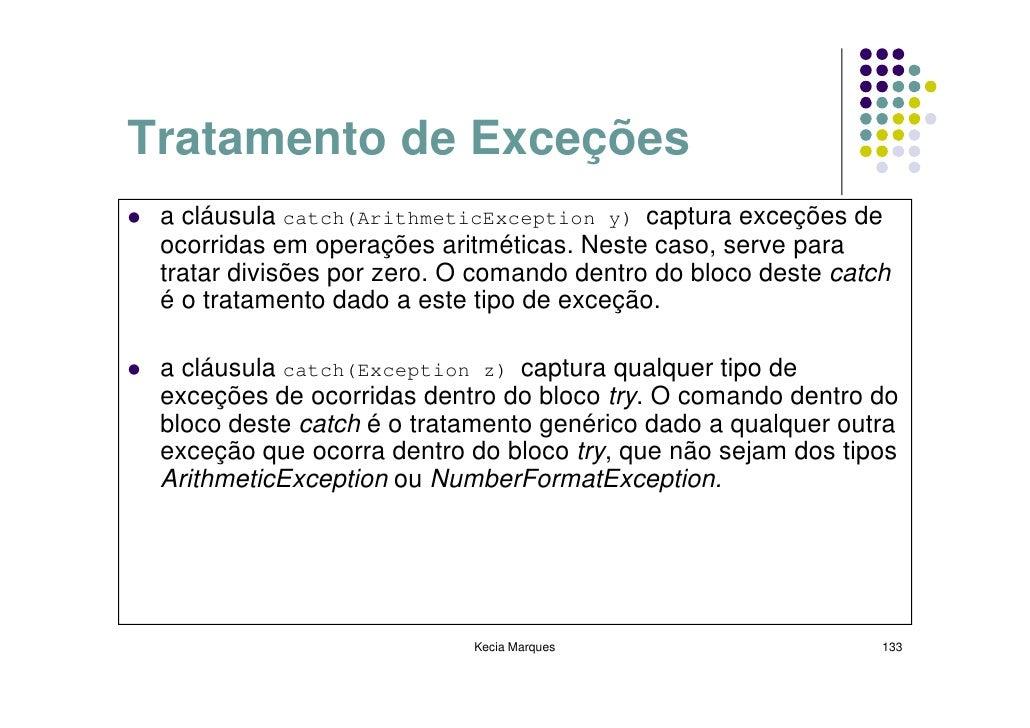 Tratamento de Exceções  a cláusula catch(ArithmeticException y) captura exceções de  ocorridas em operações aritméticas. N...