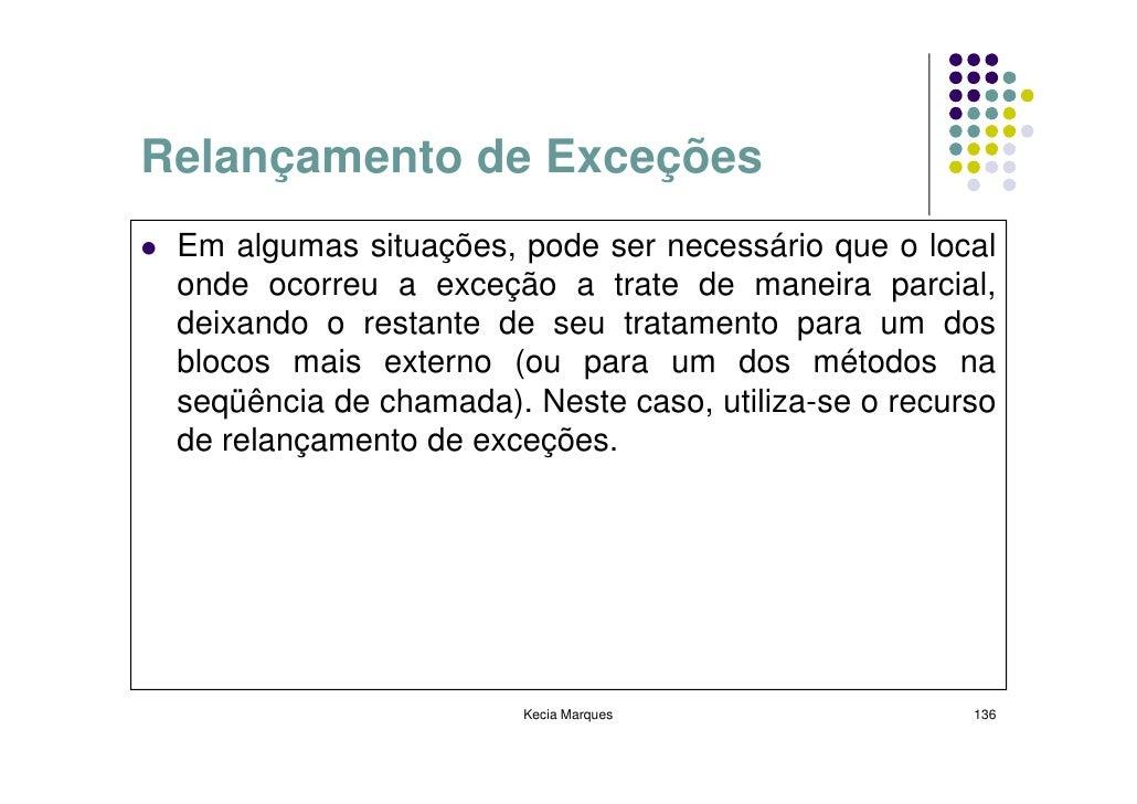 Relançamento de Exceções  Em algumas situações, pode ser necessário que o local  onde ocorreu a exceção a trate de maneira...