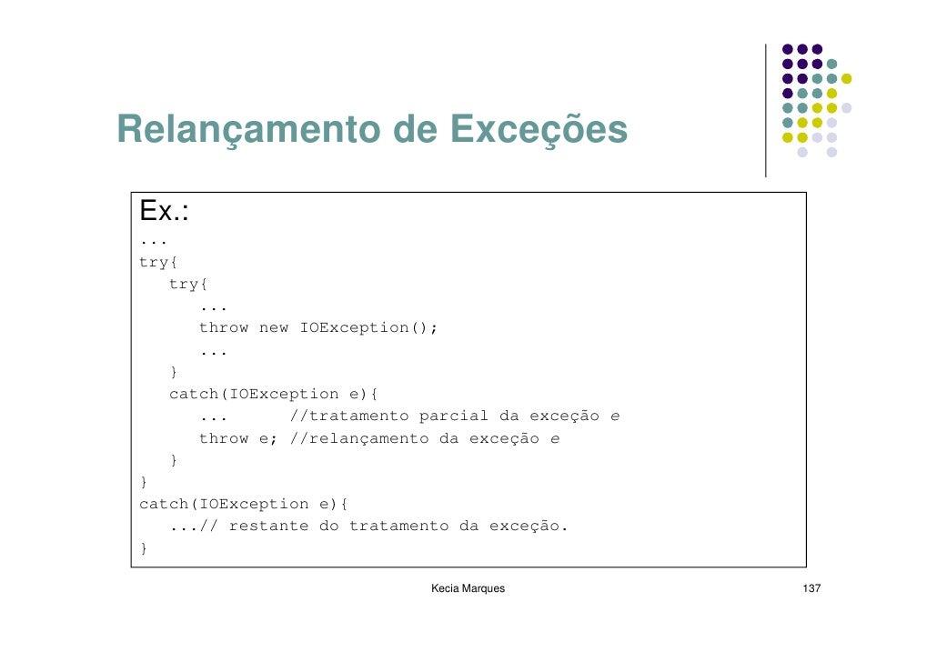 Relançamento de Exceções   Ex.:  ...  try{     try{        ...        throw new IOException();        ...     }     catch(...
