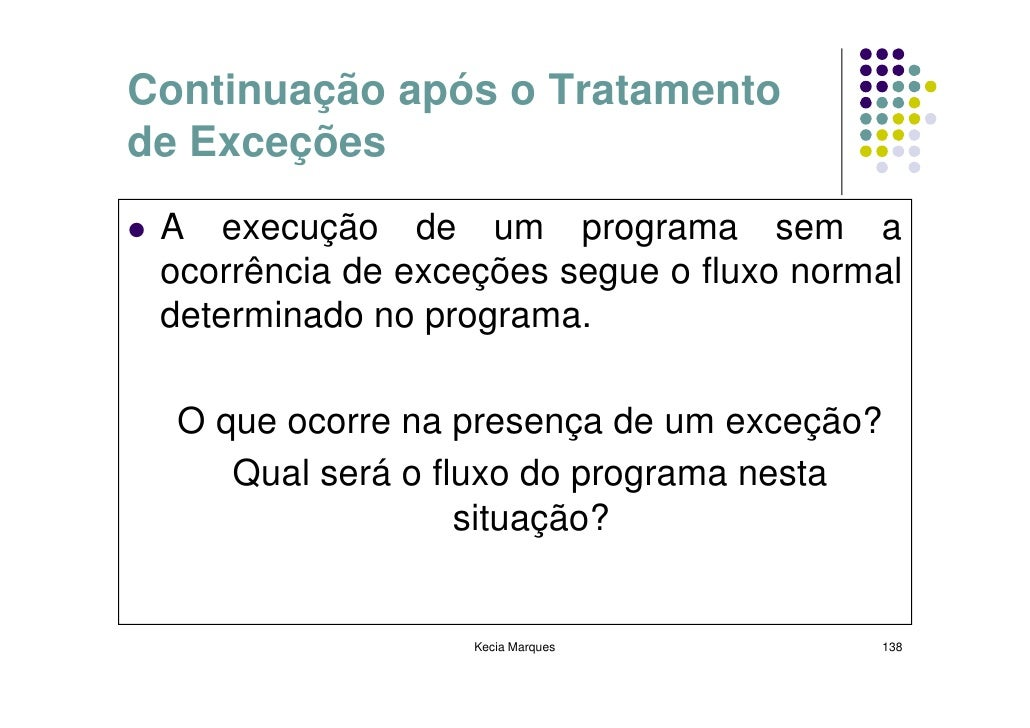 Continuação após o Tratamento de Exceções  A execução de um programa sem a  ocorrência de exceções segue o fluxo normal  d...