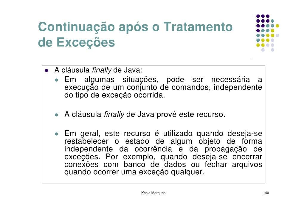 Continuação após o Tratamento de Exceções    A cláusula finally de Java:      Em algumas situações, pode ser necessária a ...