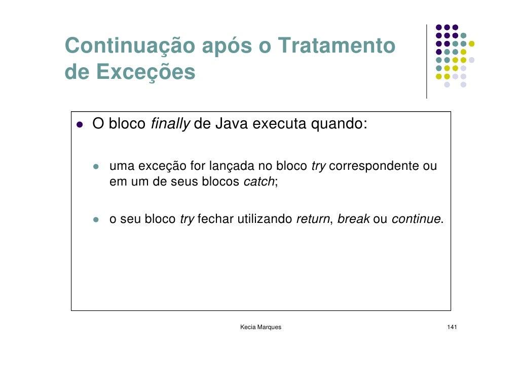 Continuação após o Tratamento de Exceções    O bloco finally de Java executa quando:      uma exceção for lançada no bloco...