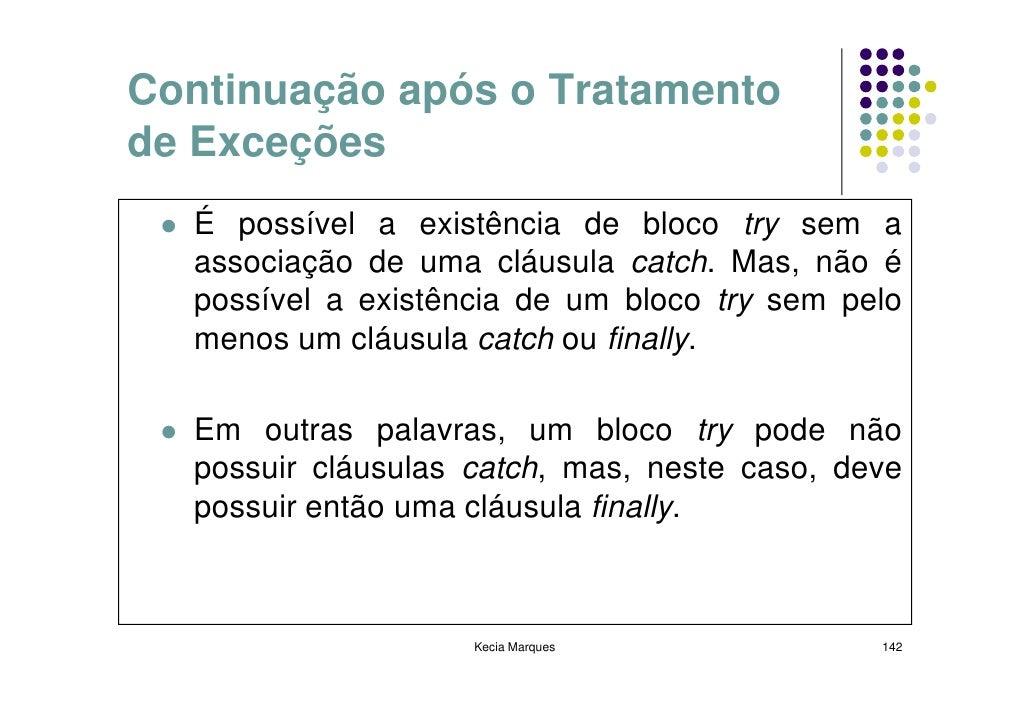 Continuação após o Tratamento de Exceções   É possível a existência de bloco try sem a   associação de uma cláusula catch....