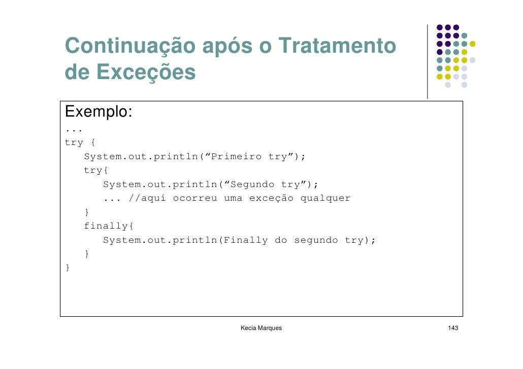 """Continuação após o Tratamento de Exceções Exemplo: ... try {     System.out.println(""""Primeiro try"""");     try{        Syste..."""