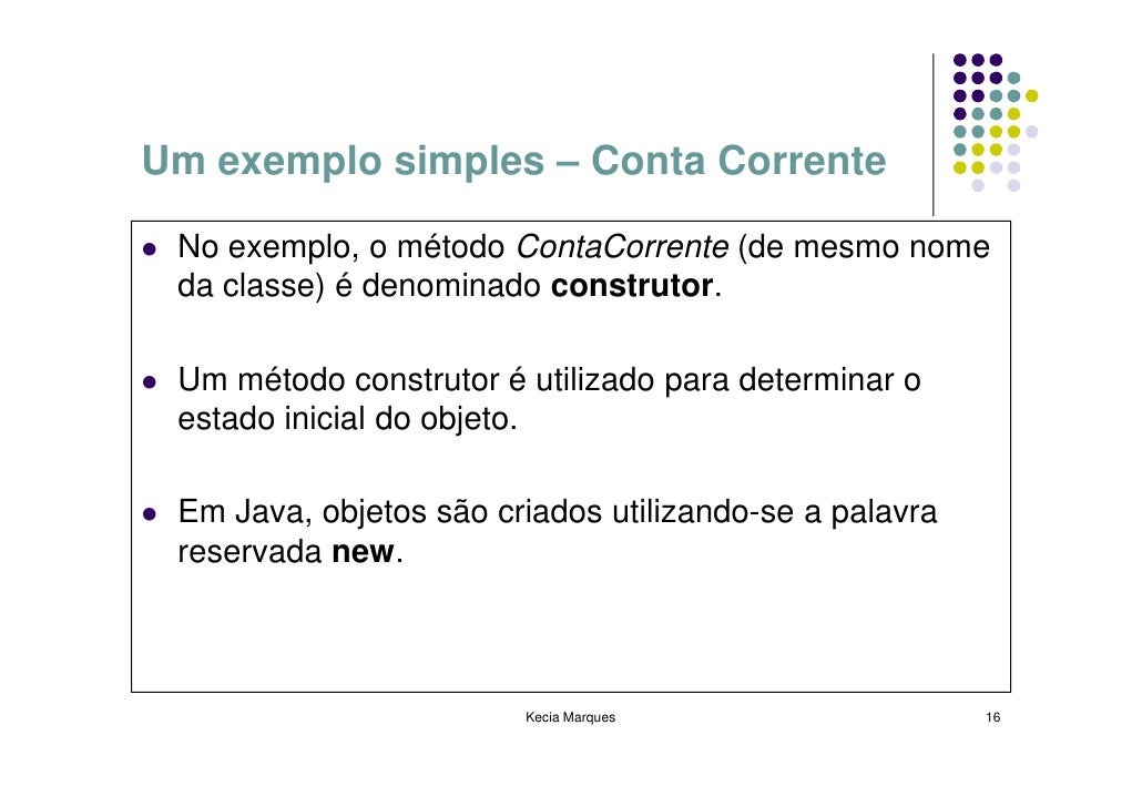 Um exemplo simples – Conta Corrente   No exemplo, o método ContaCorrente (de mesmo nome  da classe) é denominado construto...
