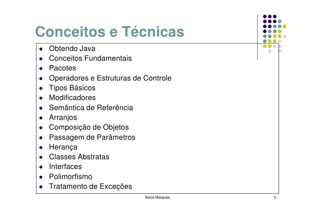Conceitos e Técnicas  Obtendo Java  Conceitos Fundamentais  Pacotes  Operadores e Estruturas de Controle  Tipos Básicos  M...