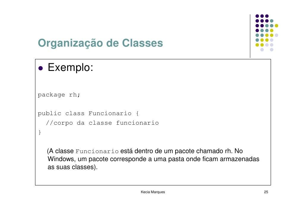 Organização de Classes    Exemplo:  package rh;  public class Funcionario {   //corpo da classe funcionario }    (A classe...