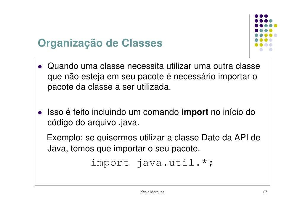 Organização de Classes   Quando uma classe necessita utilizar uma outra classe  que não esteja em seu pacote é necessário ...
