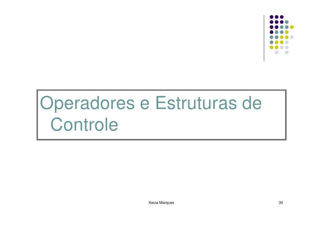 Operadores e Estruturas de  Controle                Kecia Marques    30