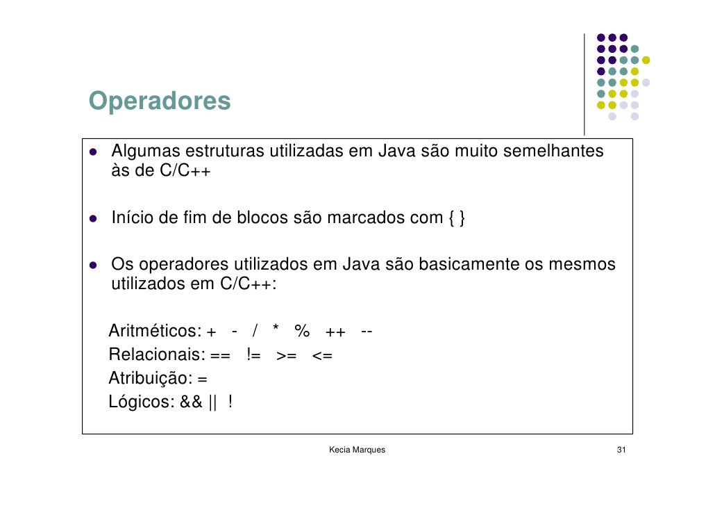 Operadores  Algumas estruturas utilizadas em Java são muito semelhantes  às de C/C++   Início de fim de blocos são marcado...