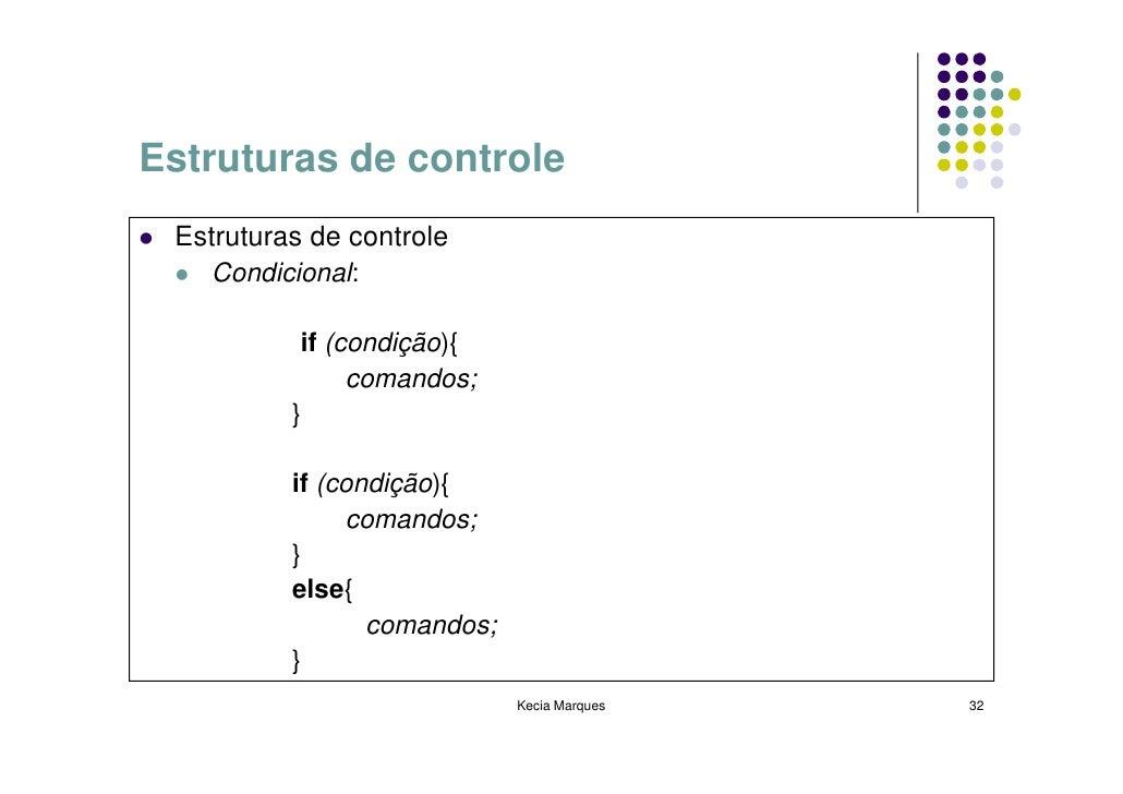 Estruturas de controle  Estruturas de controle    Condicional:             if (condição){                 comandos;       ...