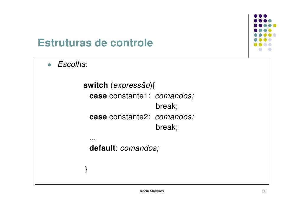 Estruturas de controle    Escolha:           switch (expressão){           case constante1: comandos;                     ...
