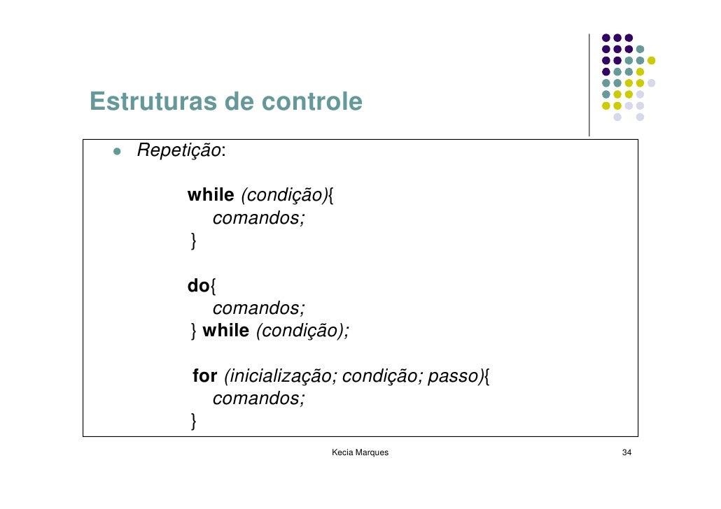 Estruturas de controle    Repetição:          while (condição){           comandos;         }          do{            coma...