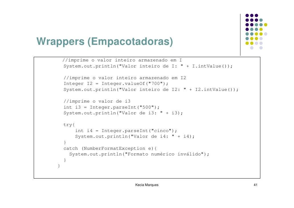 """Wrappers (Empacotadoras)        //imprime o valor inteiro armazenado em I        System.out.println(""""Valor inteiro de I: """"..."""
