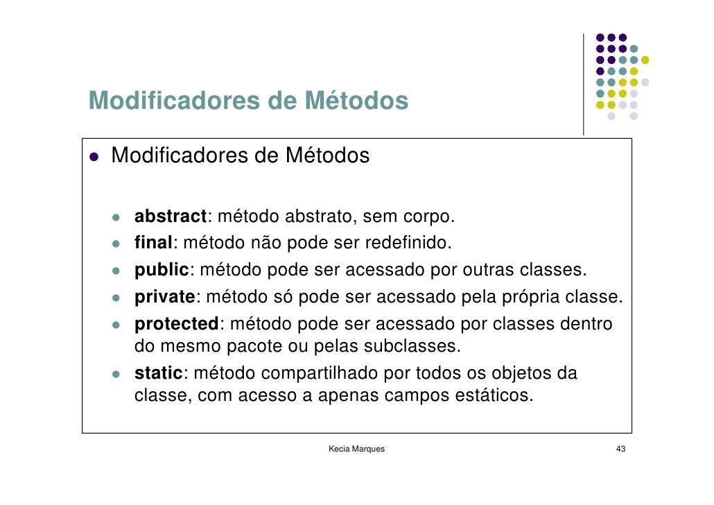 Modificadores de Métodos   Modificadores de Métodos     abstract: método abstrato, sem corpo.    final: método não pode se...