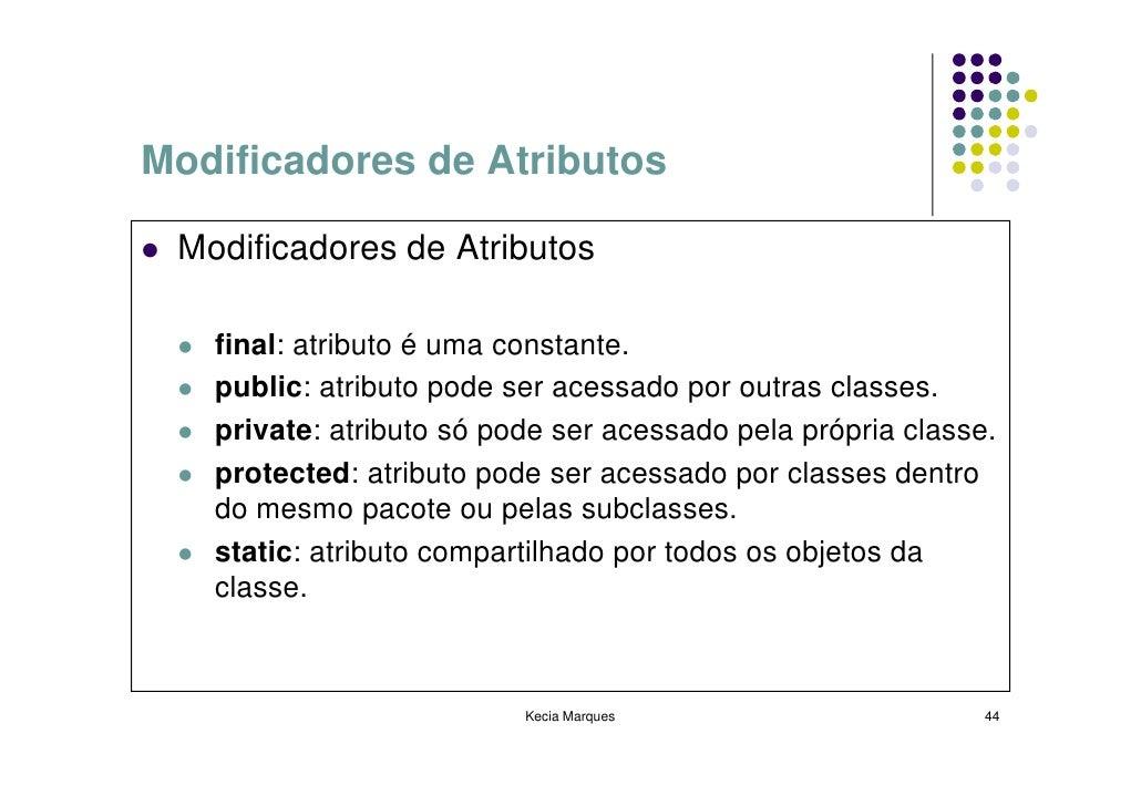 Modificadores de Atributos   Modificadores de Atributos     final: atributo é uma constante.    public: atributo pode ser ...