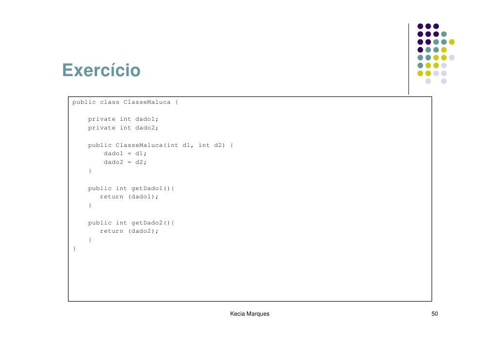 Exercício  public class ClasseMaluca {       private int dado1;      private int dado2;       public ClasseMaluca(int d1, ...