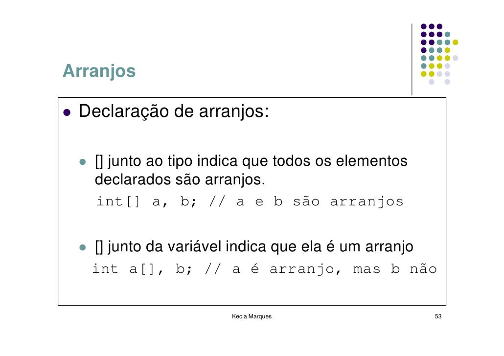 Arranjos   Declaração de arranjos:     [] junto ao tipo indica que todos os elementos    declarados são arranjos.    int[]...