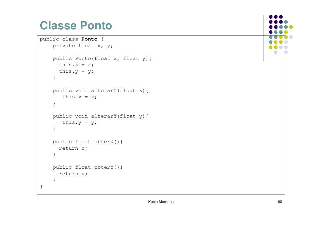 Classe Ponto public class Ponto {     private float x, y;      public Ponto(float x, float y){       this.x = x;       thi...