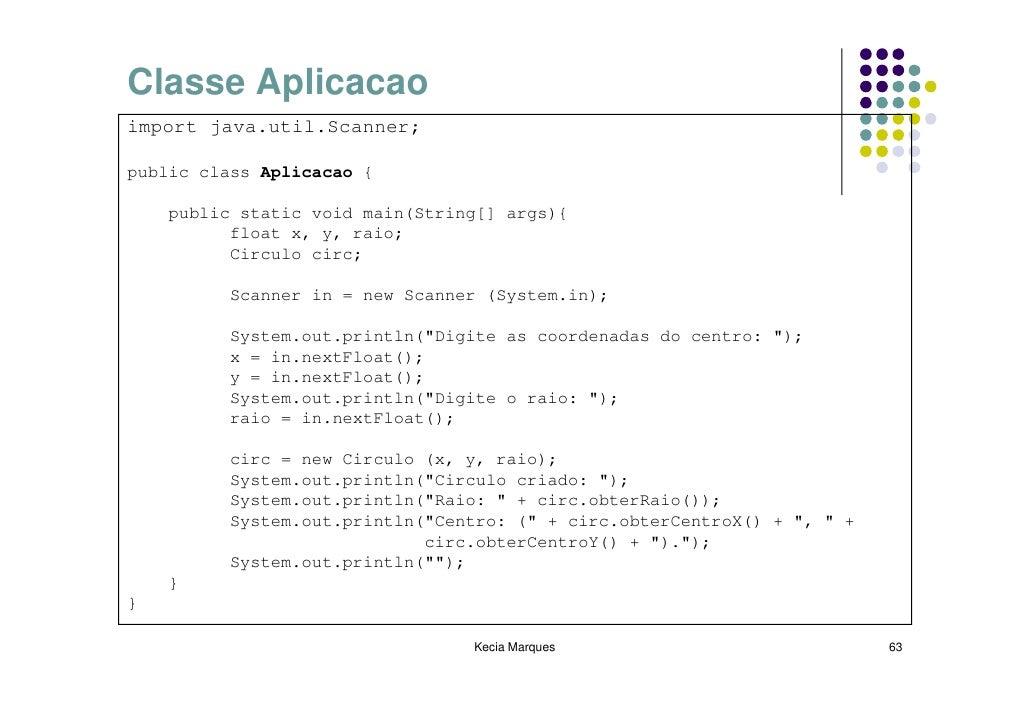 Classe Aplicacao import java.util.Scanner;  public class Aplicacao {      public static void main(String[] args){         ...
