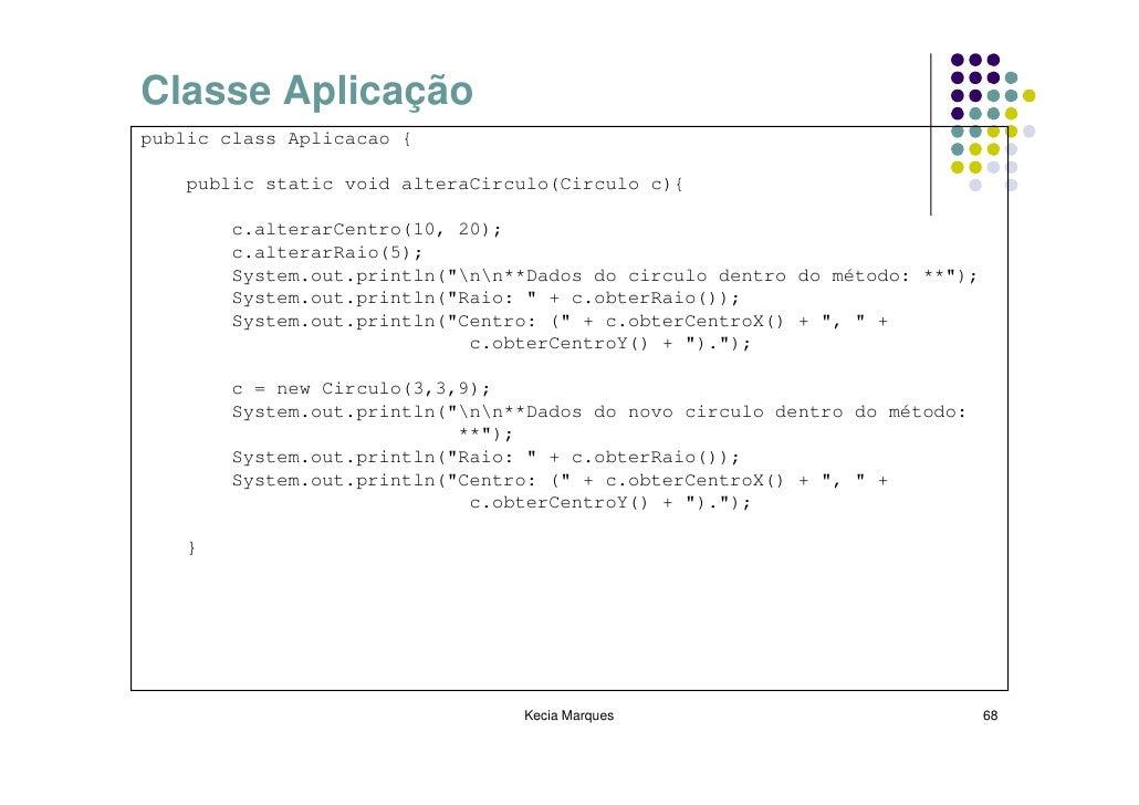 Classe Aplicação public class Aplicacao {      public static void alteraCirculo(Circulo c){          c.alterarCentro(10, 2...
