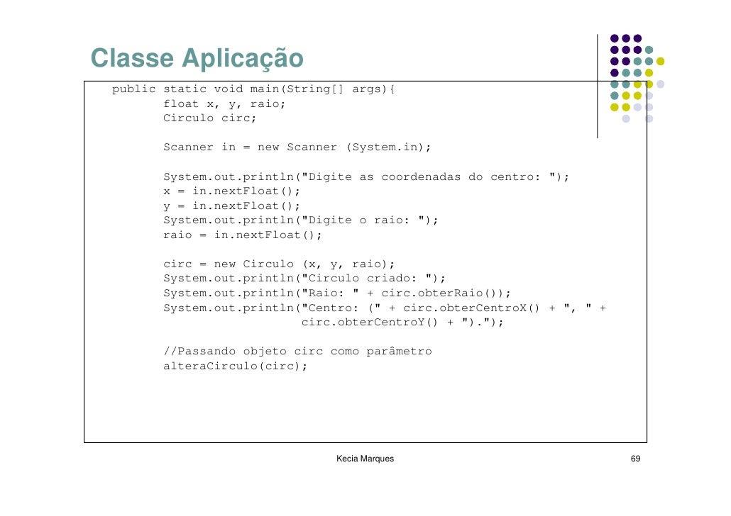 Classe Aplicação  public static void main(String[] args){         float x, y, raio;         Circulo circ;          Scanner...