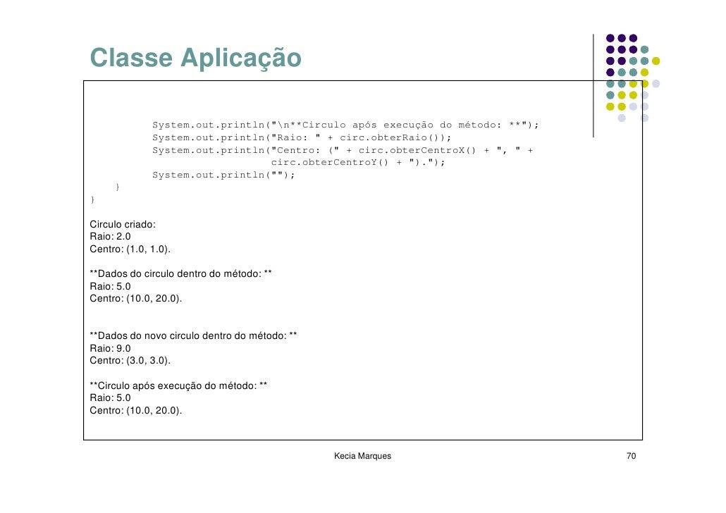 """Classe Aplicação                System.out.println(""""n**Circulo após execução do método: **"""");               System.out.pri..."""