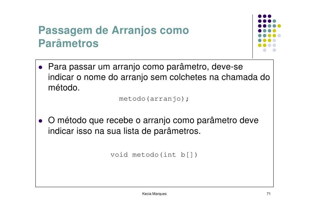 Passagem de Arranjos como Parâmetros   Para passar um arranjo como parâmetro, deve-se  indicar o nome do arranjo sem colch...