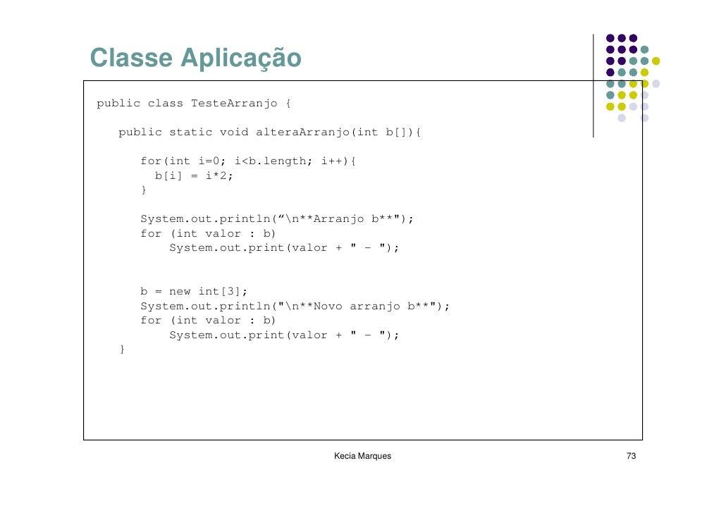 Classe Aplicação public class TesteArranjo {     public static void alteraArranjo(int b[]){         for(int i=0; i<b.lengt...