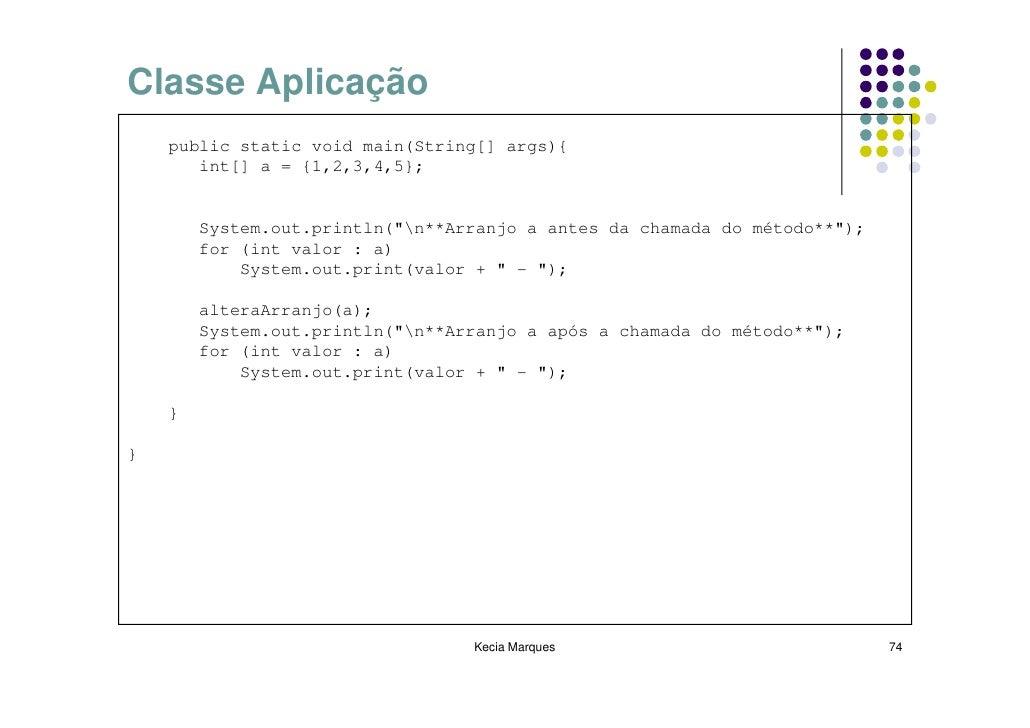 "Classe Aplicação     public static void main(String[] args){        int[] a = {1,2,3,4,5};           System.out.println(""n..."