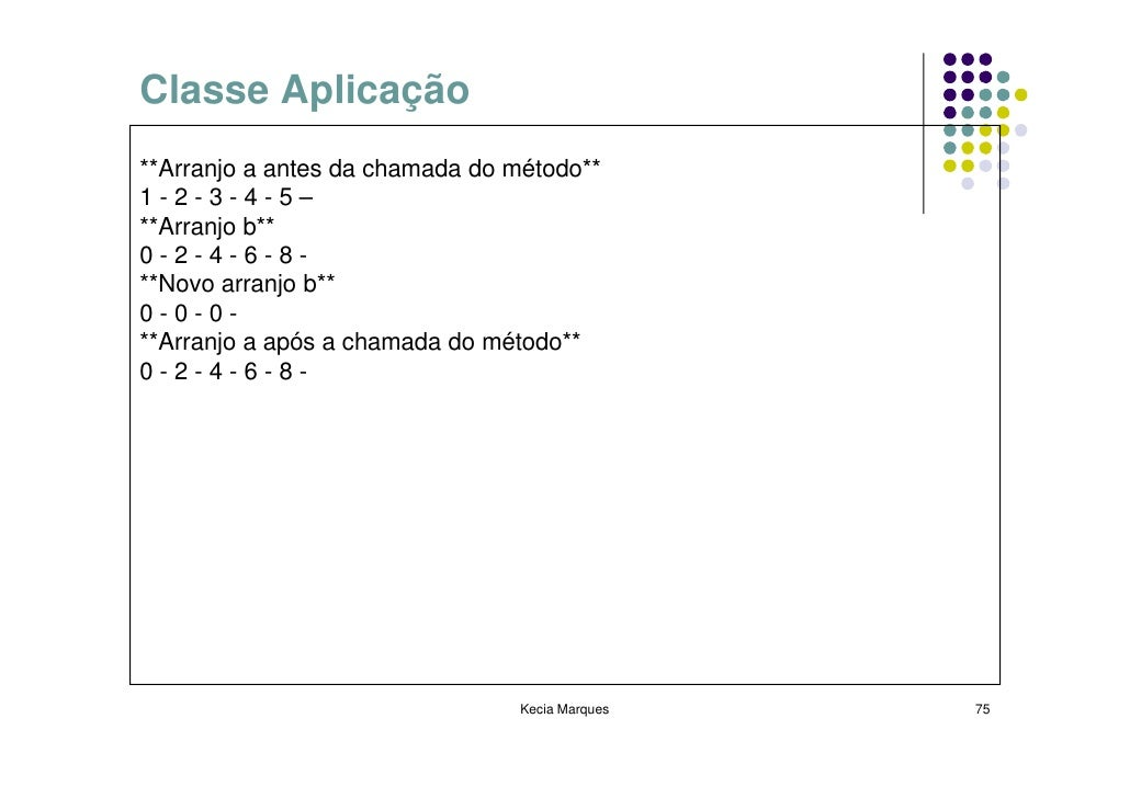 Classe Aplicação **Arranjo a antes da chamada do método** 1-2-3-4-5– **Arranjo b** 0-2-4-6-8- **Novo arranjo b** 0-0-0- **...