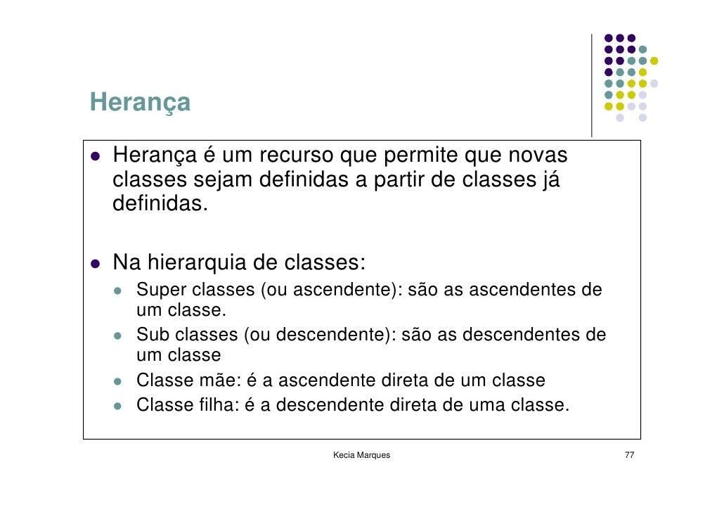 Herança   Herança é um recurso que permite que novas  classes sejam definidas a partir de classes já  definidas.   Na hier...