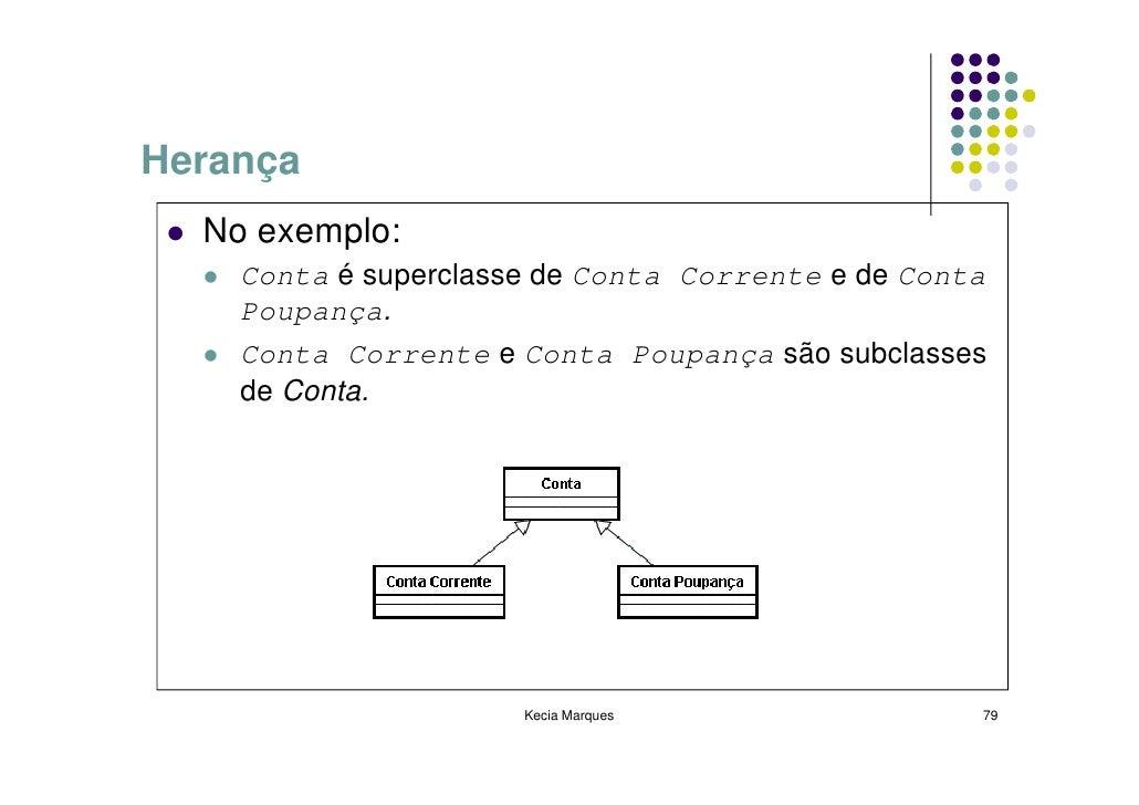 Herança   No exemplo:     Conta é superclasse de Conta Corrente e de Conta     Poupança.     Conta Corrente e Conta Poupan...