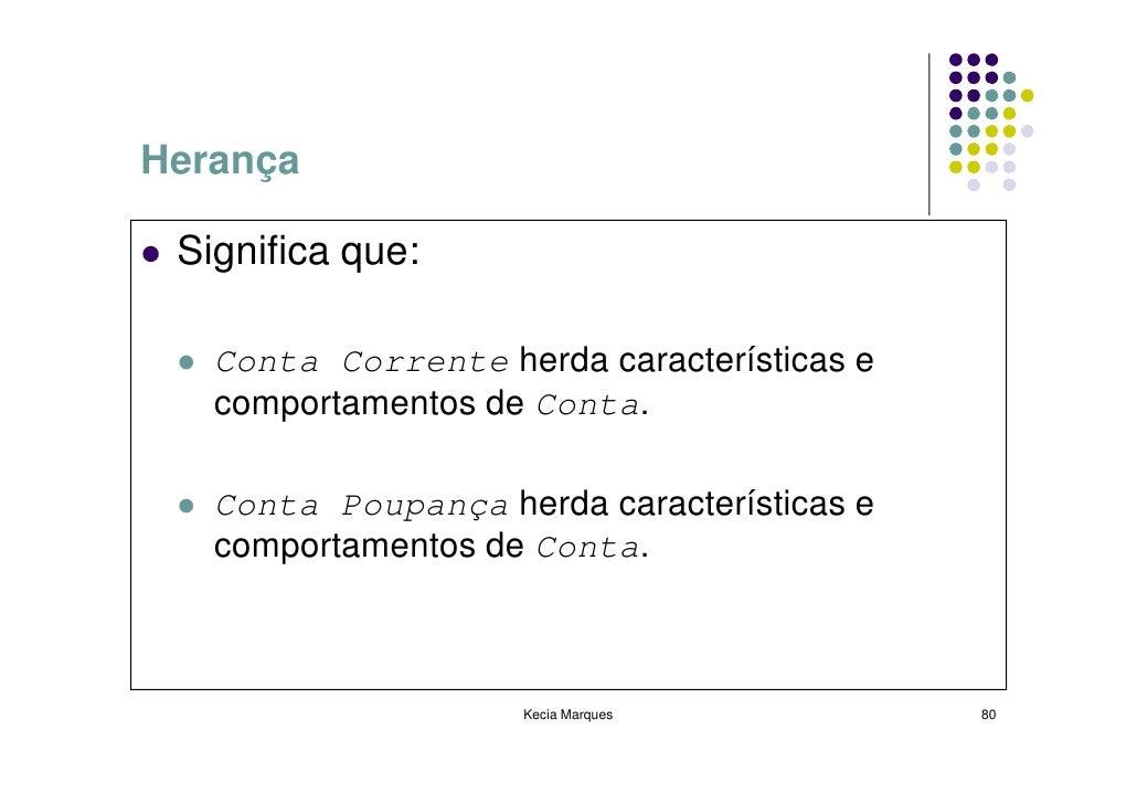 Herança   Significa que:     Conta Corrente herda características e    comportamentos de Conta.     Conta Poupança herda c...