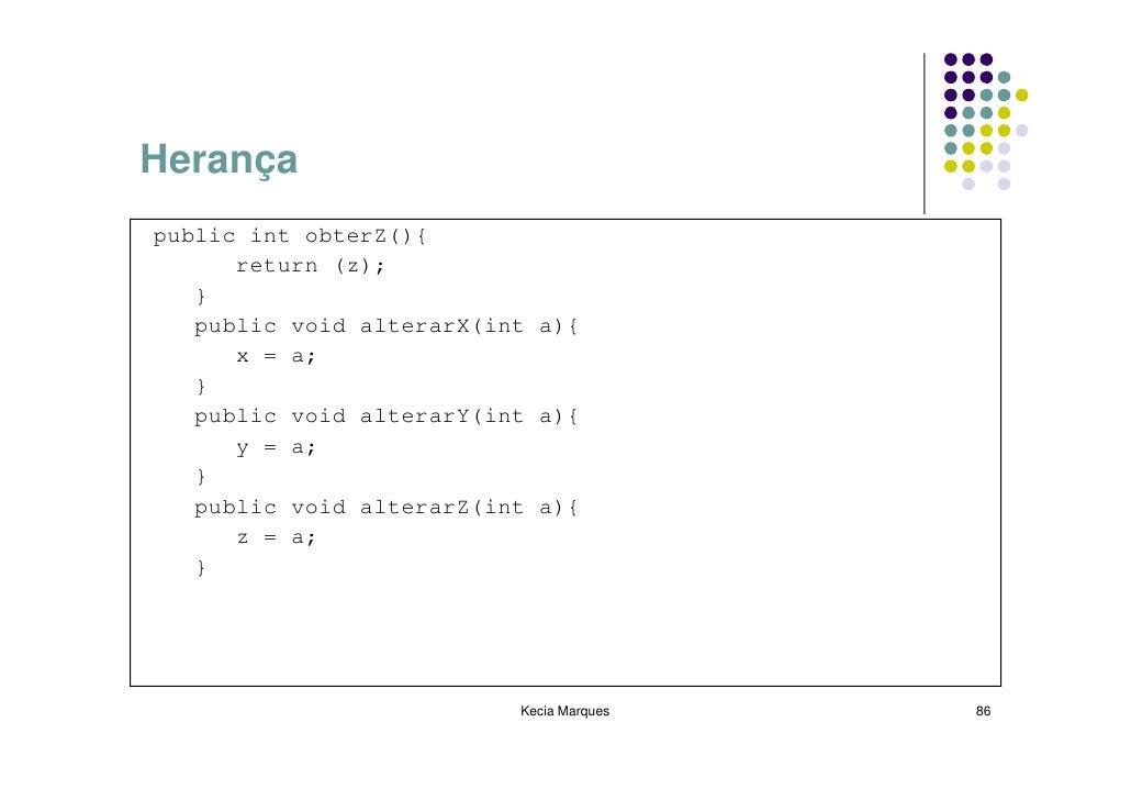 Herança public int obterZ(){       return (z);    }    public void alterarX(int a){       x = a;    }    public void alter...